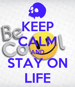 Poster: KEEP CALM AND STAY ON LIFE