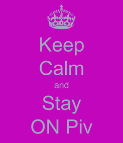 Poster: Keep Calm and Stay ON Piv