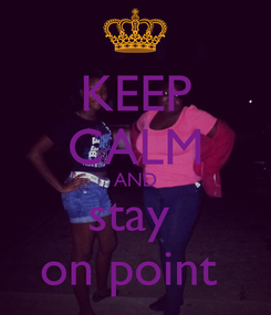 Poster: KEEP CALM AND stay  on point