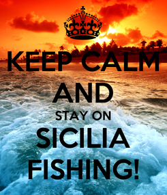 Poster: KEEP CALM AND STAY ON SICILIA FISHING!
