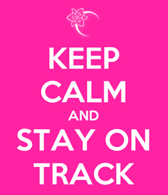 Poster: KEEP CALM AND STAY ON TRACK