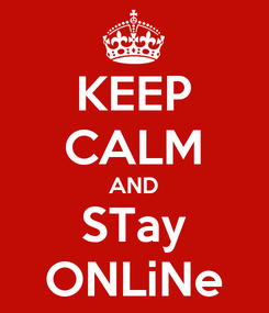 Poster: KEEP CALM AND STay ONLiNe