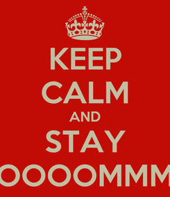 Poster: KEEP CALM AND STAY OOOOMMM