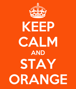 Poster: KEEP CALM AND STAY ORANGE