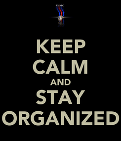Poster: KEEP CALM AND STAY ORGANIZED