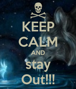 Poster: KEEP CALM AND stay Out!!!