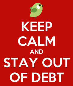 Poster: KEEP CALM AND STAY OUT OF DEBT
