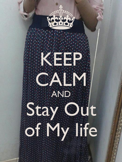 Poster: KEEP CALM AND Stay Out of My life
