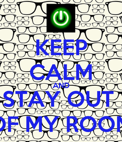Poster: KEEP CALM AND STAY OUT  OF MY ROOM