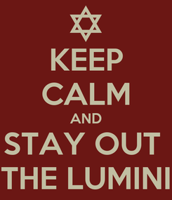 Poster: KEEP CALM AND STAY OUT  THE LUMINI