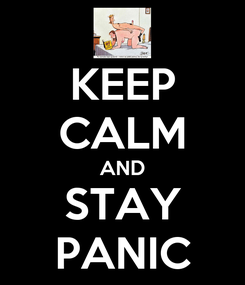 Poster: KEEP CALM AND STAY PANIC