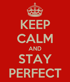 Poster: KEEP CALM AND STAY PERFECT