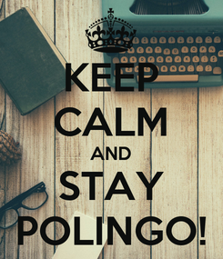 Poster: KEEP CALM AND STAY POLINGO!