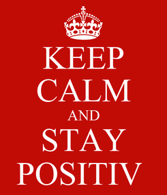 Poster: KEEP CALM AND STAY POSITIV