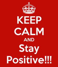 Poster: KEEP CALM AND Stay Positive!!!