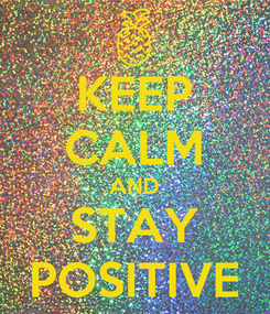 Poster: KEEP CALM AND STAY POSITIVE