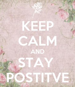 Poster: KEEP CALM AND STAY  POSTITVE
