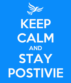 Poster: KEEP CALM AND STAY POSTIVIE