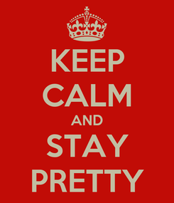 Poster: KEEP CALM AND STAY PRETTY