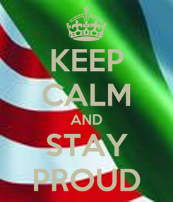 Poster: KEEP CALM AND STAY PROUD