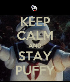 Poster: KEEP CALM AND STAY PUFFY