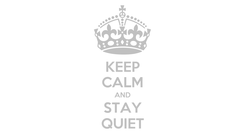 Poster: KEEP CALM AND STAY QUIET