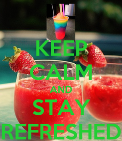 Poster: KEEP CALM AND STAY REFRESHED