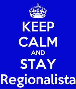 Poster: KEEP CALM AND STAY Regionalista