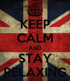Poster: KEEP CALM AND STAY RELAXING