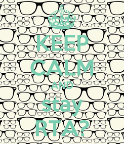 Poster: KEEP CALM AND stay RTA?