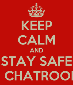 Poster: KEEP CALM AND STAY SAFE ON CHATROOMS