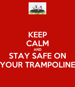 Poster: KEEP CALM AND STAY SAFE ON YOUR TRAMPOLINE