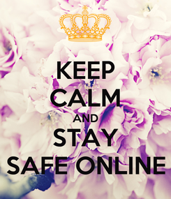 Poster: KEEP CALM AND STAY SAFE ONLINE