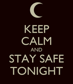Poster: KEEP CALM AND STAY SAFE TONIGHT