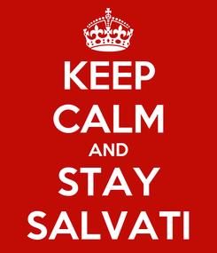 Poster: KEEP CALM AND STAY SALVATI