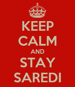 Poster: KEEP CALM AND STAY SAREDI