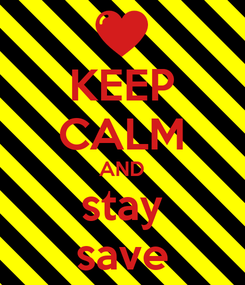 Poster: KEEP CALM AND stay save