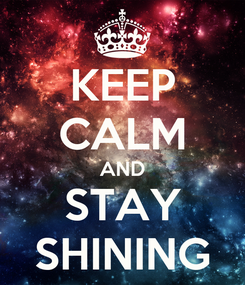 Poster: KEEP CALM AND STAY SHINING