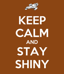 Poster: KEEP CALM AND STAY SHINY