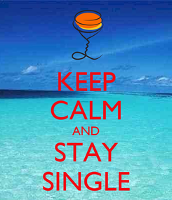 Poster: KEEP CALM AND STAY SINGLE