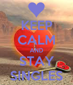 Poster: KEEP CALM AND STAY SINGLES