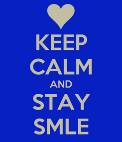 Poster: KEEP CALM AND STAY SMLE