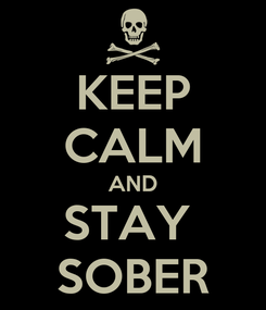 Poster: KEEP CALM AND STAY  SOBER