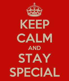 Poster: KEEP CALM AND STAY SPECIAL