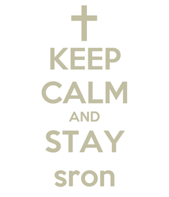 Poster: KEEP CALM AND STAY sron