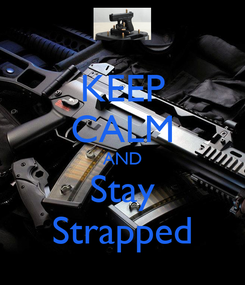 Poster: KEEP CALM AND Stay Strapped
