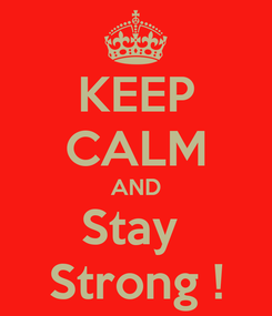 Poster: KEEP CALM AND Stay  Strong !