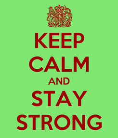 Poster: KEEP CALM AND STAY STRONG