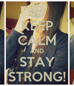 Poster: KEEP CALM AND STAY STRONG!