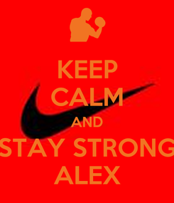Poster: KEEP CALM AND STAY STRONG ALEX